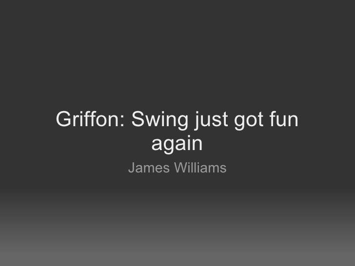 Griffon: Swing just got fun again James Williams