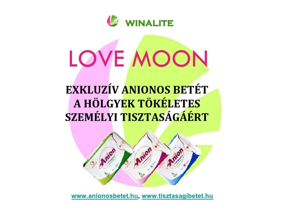 WINALITE    LOVE MOON EXKLUZÍV ANIONOS BETÉT  A HÖLGYEK TÖKÉLETES SZEMÉLYI TISZTASÁGÁÉRT     www.anionosbetet.hu, www.tisz...