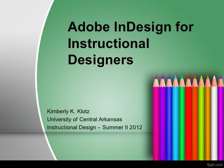 Adobe InDesign for       Instructional       DesignersKimberly K. KlotzUniversity of Central ArkansasInstructional Design ...