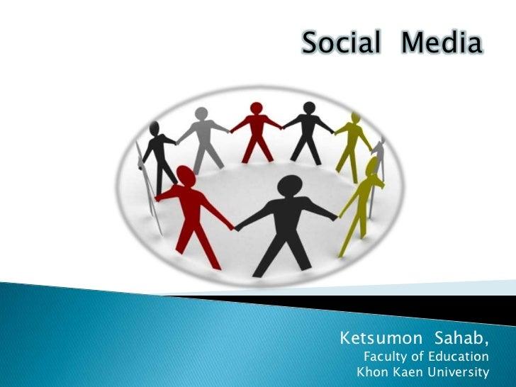 Social  Media<br />KetsumonSahab,<br />Faculty of Education  <br />KhonKaen University<br />