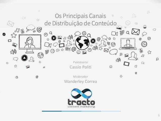 Os Principais Canais de Distribuição de Conteúdo Palestrante   Cassio  Poli-      Moderador   Wanderley  Corre...