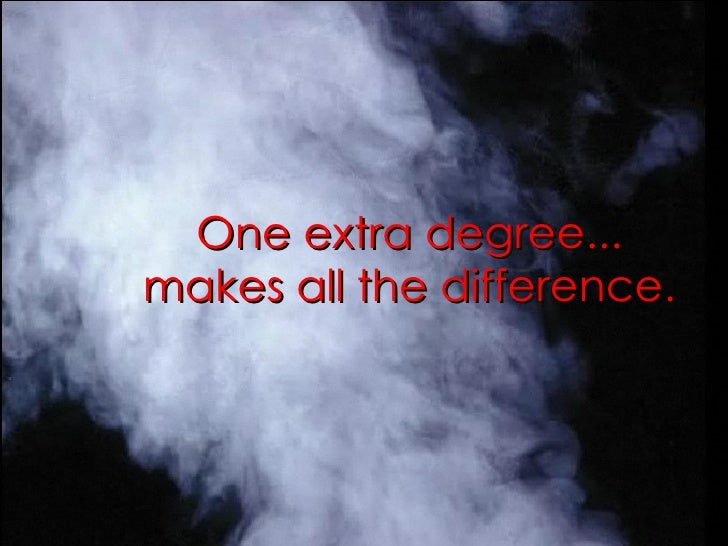 212 degrees The concept of 212° the extra degree has always motivated me and perhaps it will also be a powerful resource for you: at 211 degrees, water is hot.