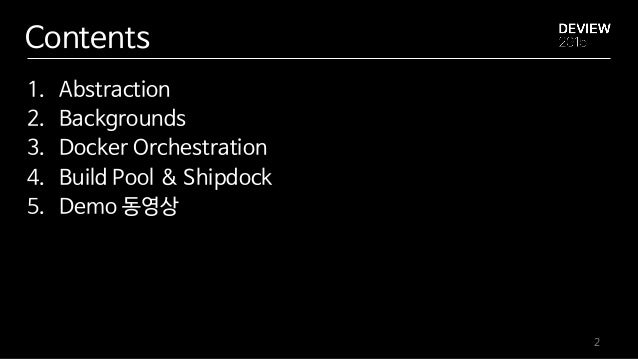 Contents 1. Abstraction 2. Backgrounds 3. Docker Orchestration 4. Build Pool & Shipdock 5. Demo 동영상 2