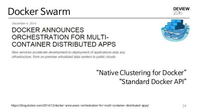 """""""Native Clustering for Docker"""" """"Standard Docker API"""" 24 Docker Swarm https://blog.docker.com/2014/12/docker-announces-orch..."""