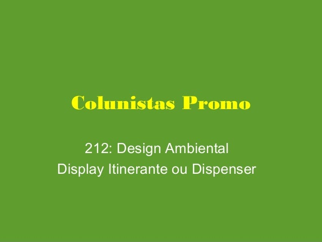 Colunistas Promo 212: Design Ambiental Display Itinerante ou Dispenser