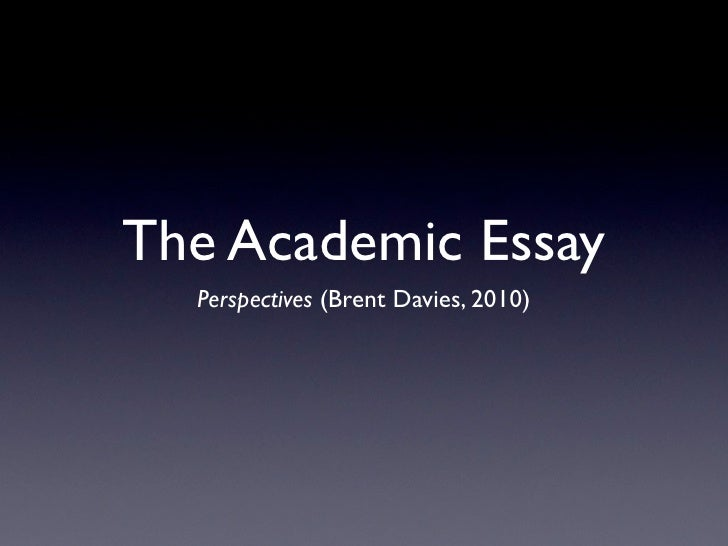 The Academic Essay  Perspectives (Brent Davies, 2010)