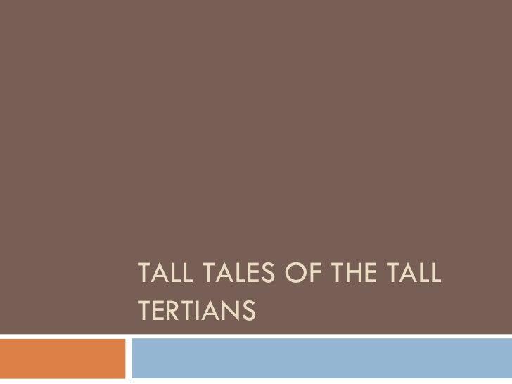 TALL TALES OF THE TALL TERTIANS