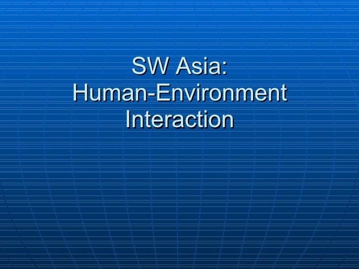 SW Asia: Human-Environment Interaction