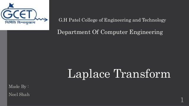 Department Of Computer Engineering  Laplace Transform  1  G.H Patel College of Engineering and Technology  Made By :  Neel...