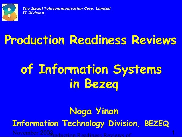 2003November 1 The Israel Telecommunication Corp. Limited IT Division Production Readiness Reviews of Information Systems ...