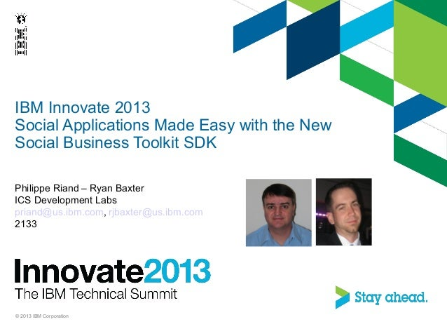 IBM Innovate 2013Social Applications Made Easy with the NewSocial Business Toolkit SDKPhilippe Riand – Ryan BaxterICS Deve...