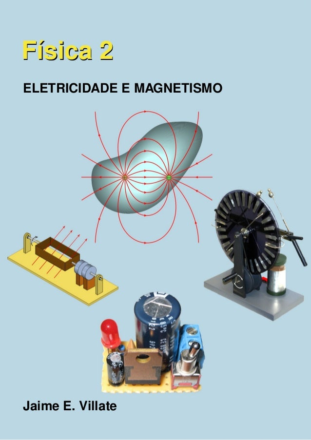 Física 2Física 2 ELETRICIDADE E MAGNETISMO Jaime E. Villate