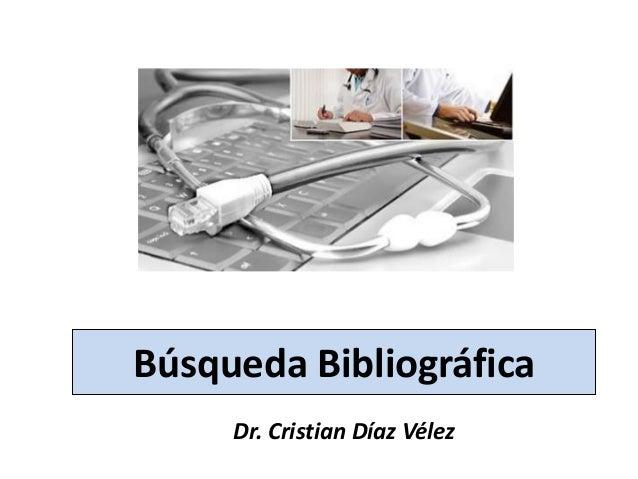 Búsqueda Bibliográfica Dr. Cristian Díaz Vélez