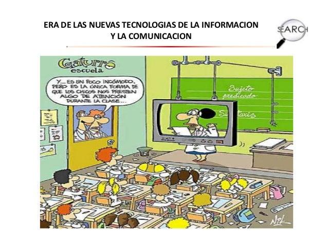 ERA DE LAS NUEVAS TECNOLOGIAS DE LA INFORMACION Y LA COMUNICACION