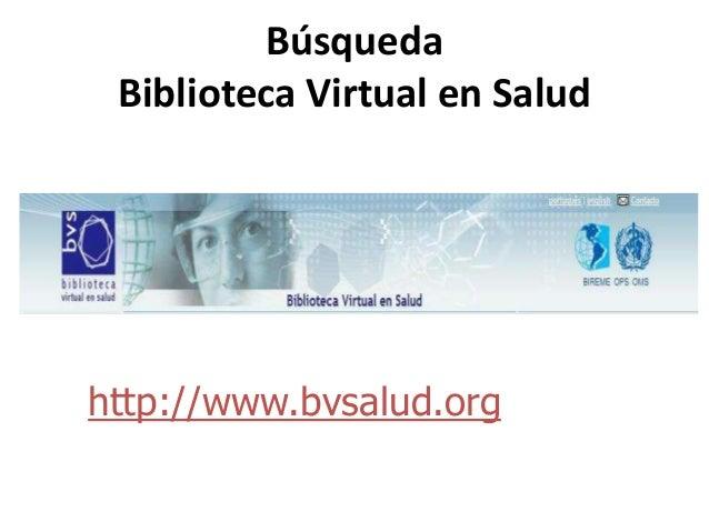 Búsqueda integrada en las fuentes de las BVS http://www.bvsalud.org