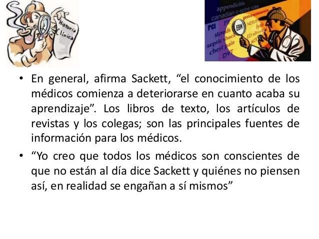 """• En general, afirma Sackett, """"el conocimiento de los médicos comienza a deteriorarse en cuanto acaba su aprendizaje"""". Los..."""
