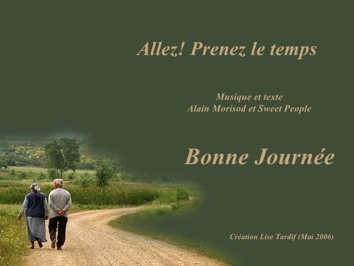 Allez! Prenez le temps Musique et texte Alain Morisod et Sweet People Bonne Journée Création Lise Tardif (Mai 2006)