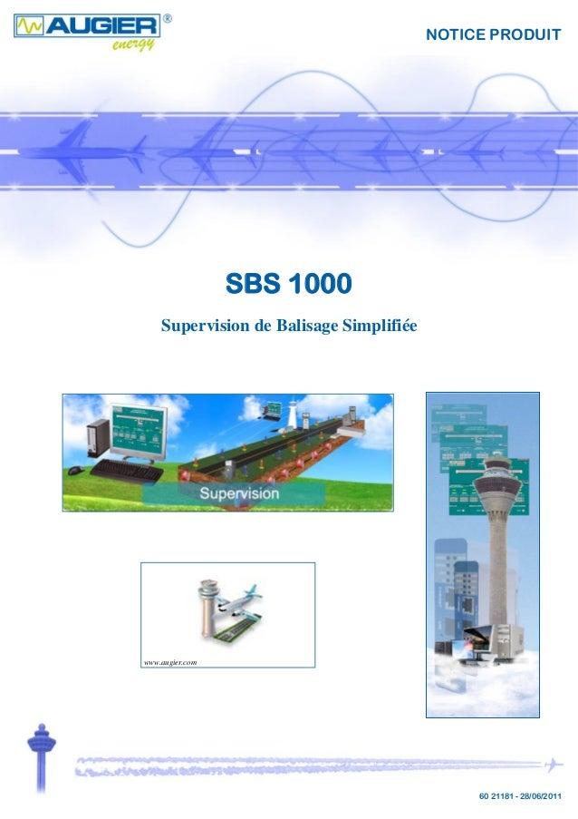 NOTICE PRODUIT SBS 1000 60 21181 - 28/06/2011 Supervision de Balisage Simplifiée www.augier.com