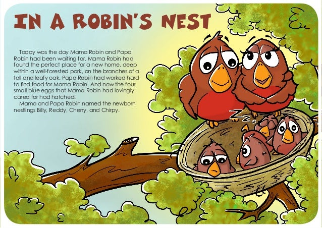 Today was the day Mama Robin and PapaRobin had been waiting for. Mama Robin hadfound the perfect place for a new home, dee...