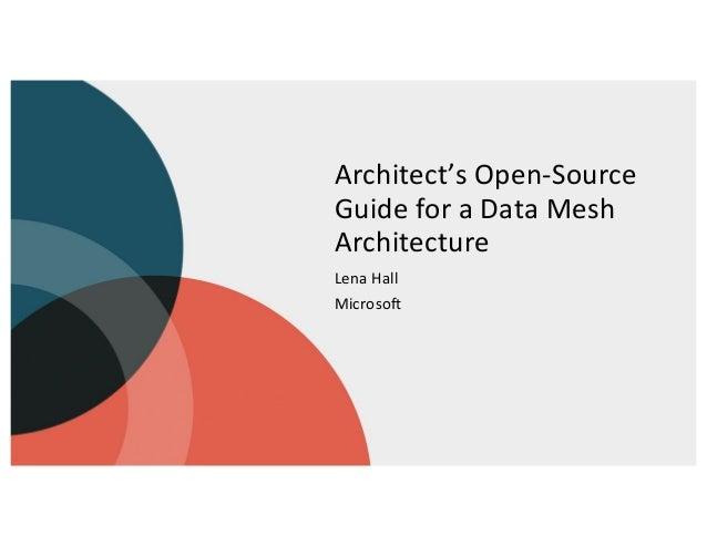 Architect's Open-Source Guide for a Data Mesh Architecture Lena Hall Microsoft