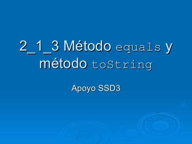 2_1_3 Método  equals  y método  toString Apoyo SSD3