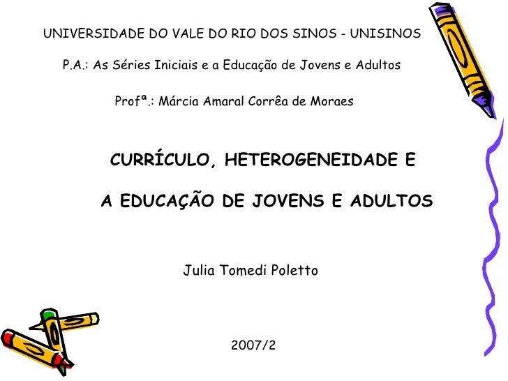UNIVERSIDADE DO VALE DO RIO DOS SINOS - UNISINOS P.A.: As Séries Iniciais e a Educação de Jovens e Adultos Profª.: Márcia ...