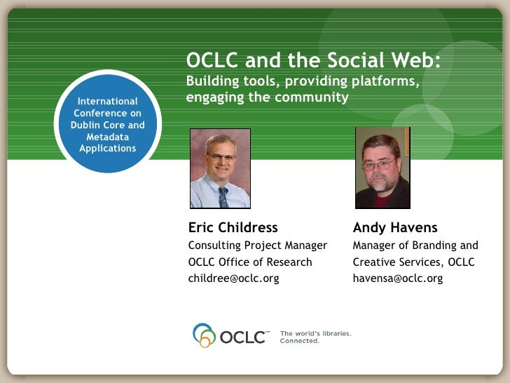 OCLC and the Social Web: Building tools, providing platforms, engaging the community International Conference on Dublin Co...