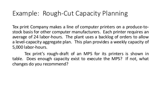 rough cut capacity planning Rough-cut capacity planning rough-cut capacity planning (rccp) the process of converting the master production schedule into requirements for key resources such as.