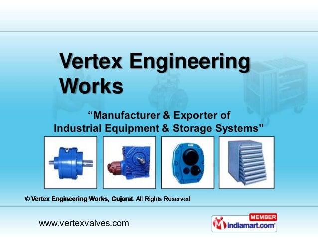 "Vertex EngineeringWorks      ""Manufacturer & Exporter ofIndustrial Equipment & Storage Systems"""