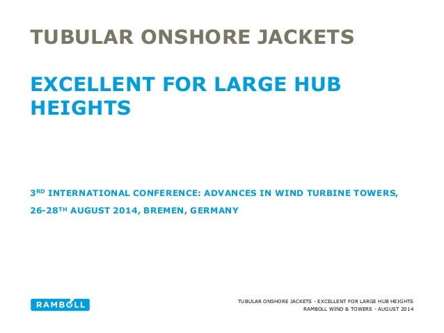 RAMBOLL WIND & TOWERS - AUGUST 2014 TUBULAR ONSHORE JACKETS - EXCELLENT FOR LARGE HUB HEIGHTS TUBULAR ONSHORE JACKETS EXCE...