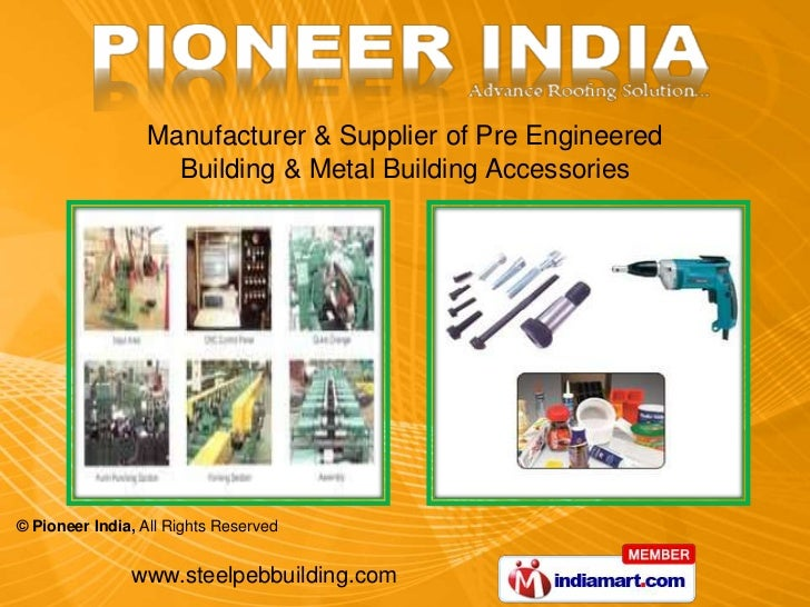 Manufacturer & Supplier of Pre Engineered                    Building & Metal Building Accessories© Pioneer India, All Rig...