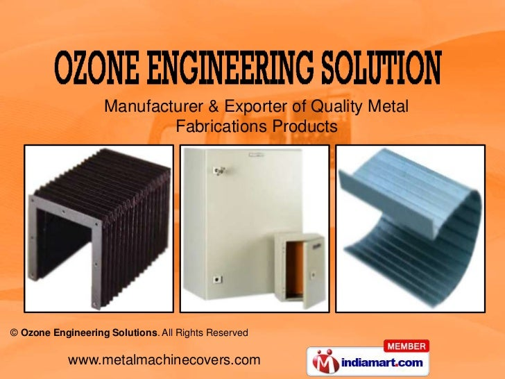Manufacturer & Exporter of Quality Metal                           Fabrications Products© Ozone Engineering Solutions. All...