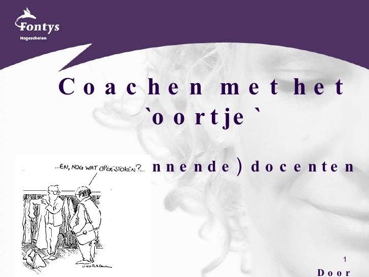 <ul><li>Coachen met het `oortje` </li></ul><ul><li>van (beginnende) docenten </li></ul><ul><li>Door Nele Sofie Coninx </li...