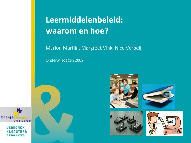 Leermiddelenbeleid:  waarom en hoe? Marion Martijn, Margreet Vink, Nico Verbeij   Onderwijsdagen 2009