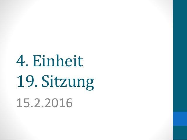 4. Einheit 19. Sitzung 15.2.2016