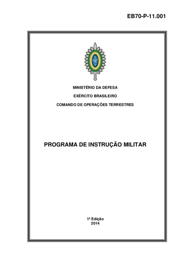 z EB70-P-11.001 MINISTÉRIO DA DEFESA EXÉRCITO BRASILEIRO COMANDO DE OPERAÇÕES TERRESTRES PROGRAMA DE INSTRUÇÃO MILITAR 1ª ...