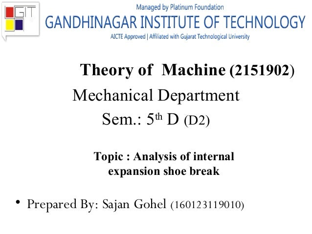 Theory of Machine (2151902) Mechanical Department Sem.: 5th D (D2) • Prepared By: Sajan Gohel (160123119010) Topic : Analy...