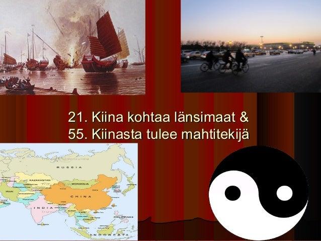 21. Kiina kohtaa länsimaat &55. Kiinasta tulee mahtitekijä