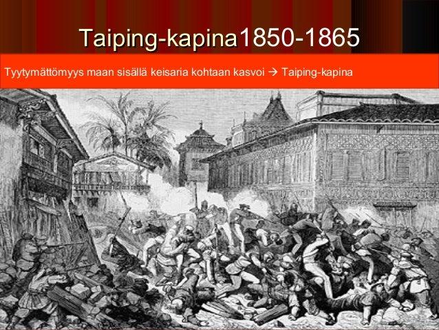 Taiping-kapina1850-1865Tyytymättömyys maan sisällä keisaria kohtaan kasvoi  Taiping-kapina