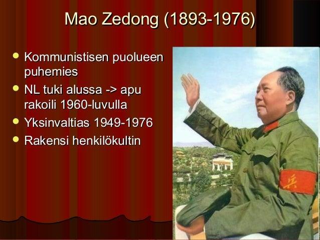 Mao Zedong (1893-1976) Kommunistisen puolueen  puhemies NL tuki alussa -> apu  rakoili 1960-luvulla Yksinvaltias 1949-1...