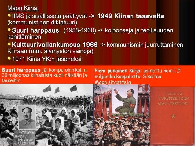Maon Kiina:  IIMS ja sisällissota päättyvät -> 1949 Kiinan tasavalta  (kommunistinen diktatuuri)  Suuri harppaus (1958-1...