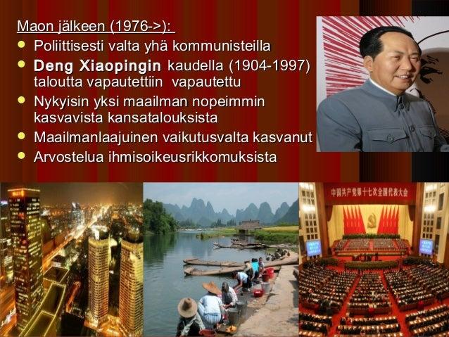 Maon jälkeen (1976->): Poliittisesti valta yhä kommunisteilla Deng Xiaopingin kaudella (1904-1997)  taloutta vapautettii...