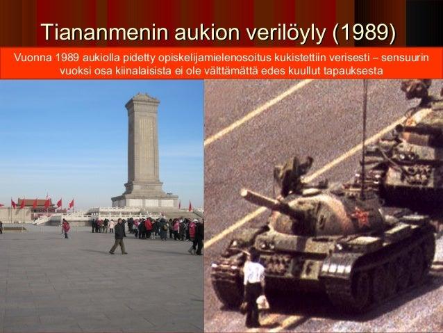 Tiananmenin aukion verilöyly (1989)Vuonna 1989 aukiolla pidetty opiskelijamielenosoitus kukistettiin verisesti – sensuurin...