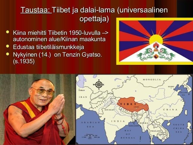 Taustaa: Tiibet ja dalai-lama (universaalinen                        opettaja) Kiina miehitti Tiibetin 1950-luvulla –>  a...