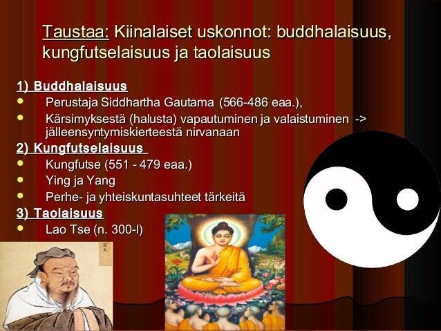 Taustaa: Kiinalaiset uskonnot: buddhalaisuus,    kungfutselaisuus ja taolaisuus1) Buddhalaisuus   Perustaja Siddhartha Ga...