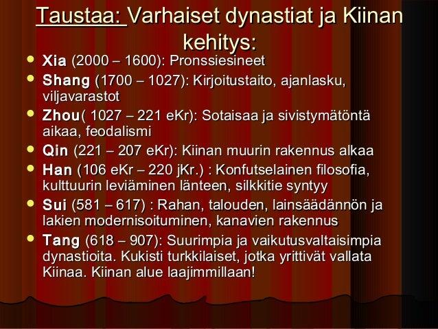 Taustaa: Varhaiset dynastiat ja Kiinan              kehitys:   Xia (2000 – 1600): Pronssiesineet   Shang (1700 – 1027): ...
