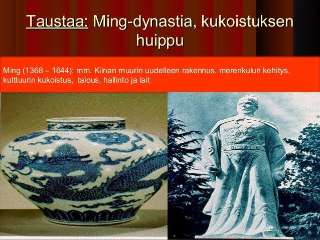 Taustaa: Ming-dynastia, kukoistuksen                    huippuMing (1368 – 1644): mm. Kiinan muurin uudelleen rakennus, me...