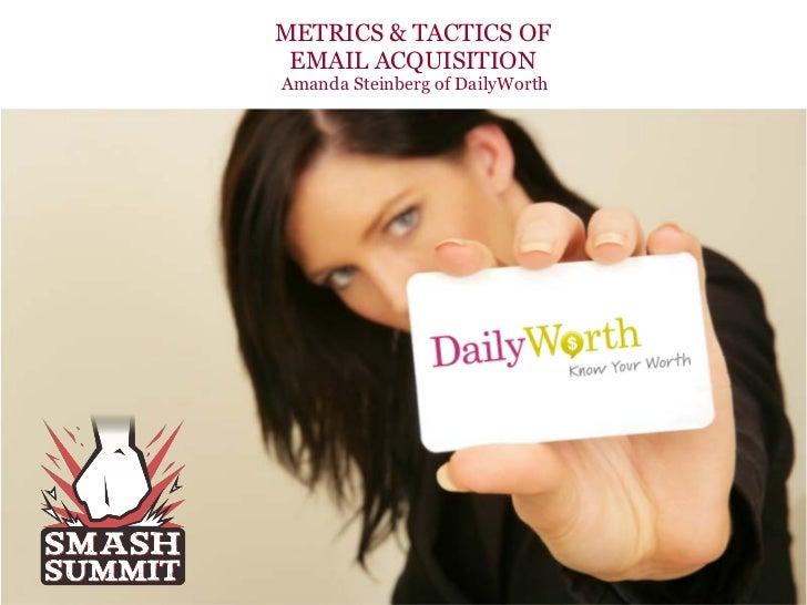 METRICS & TACTICS OF EMAIL ACQUISITIONAmanda Steinberg of DailyWorth           2