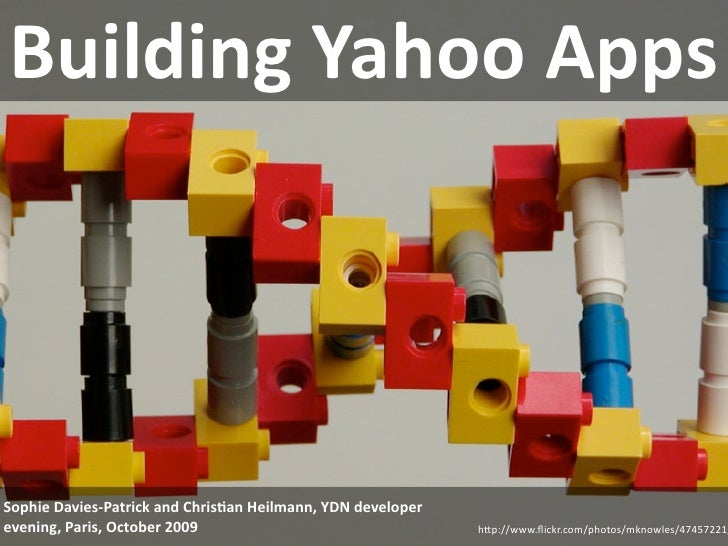 Building Yahoo Apps     Sophie Davies‐Patrick and Chris;an Heilmann, YDN developer  evening, Paris, October 2009          ...