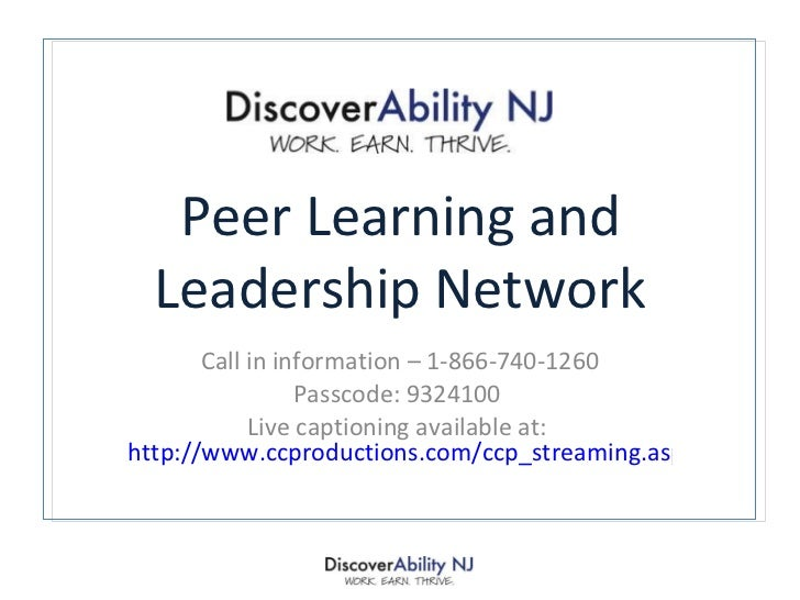 Peer Learning and Leadership Network Call in information – 1-866-740-1260 Passcode: 9324100  Live captioning available at:...